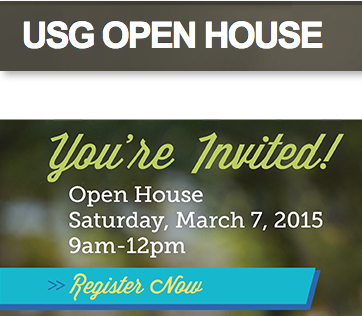 USG Open House Saturday, March 7, 2015 9am-12pm