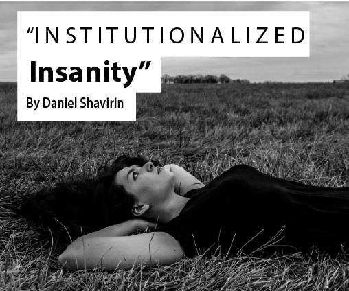 Institutionalized Insanity